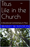 Titus - Life in the Church: A Devotional Commentary in Titus