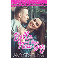 Bella and the New Guy: A Sweet YA Romance (Love on the Track Book 1) (English Edition)