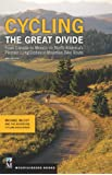 Cycling the Great Divide 2nd Edition: From Canada to Mexico on North America's Premier Long Distance Mountain Bike Route