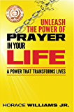 Unleash the Power of Prayer in Your Life: A Power that Transforms Lives