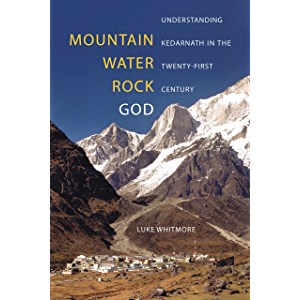 Mountain, Water, Rock, God: Understanding Kedarnath in the Twenty-First Century