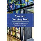 Women Serving God: My Journey in Understanding Their Story in the Bible