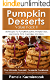 Pumpkin Desserts Value Pack II – 150 Recipes For Pumpkin Cookies, Pumpkin Bars, Macaroons, Tarts, Cupcakes and More (The Ultimate Pumpkin Desserts Cookbook ... Desserts and Pumpkin Recipes Collection 2)