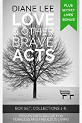 Love & Other Brave Acts: 6-Book Box Set + Bonus (The Secret Lives of Writers): Essays on courage for fearless and fabulous living Kindle Edition
