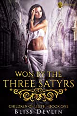 Won by the Three Satyrs (The Children of Lilith Book 1) Kindle Edition