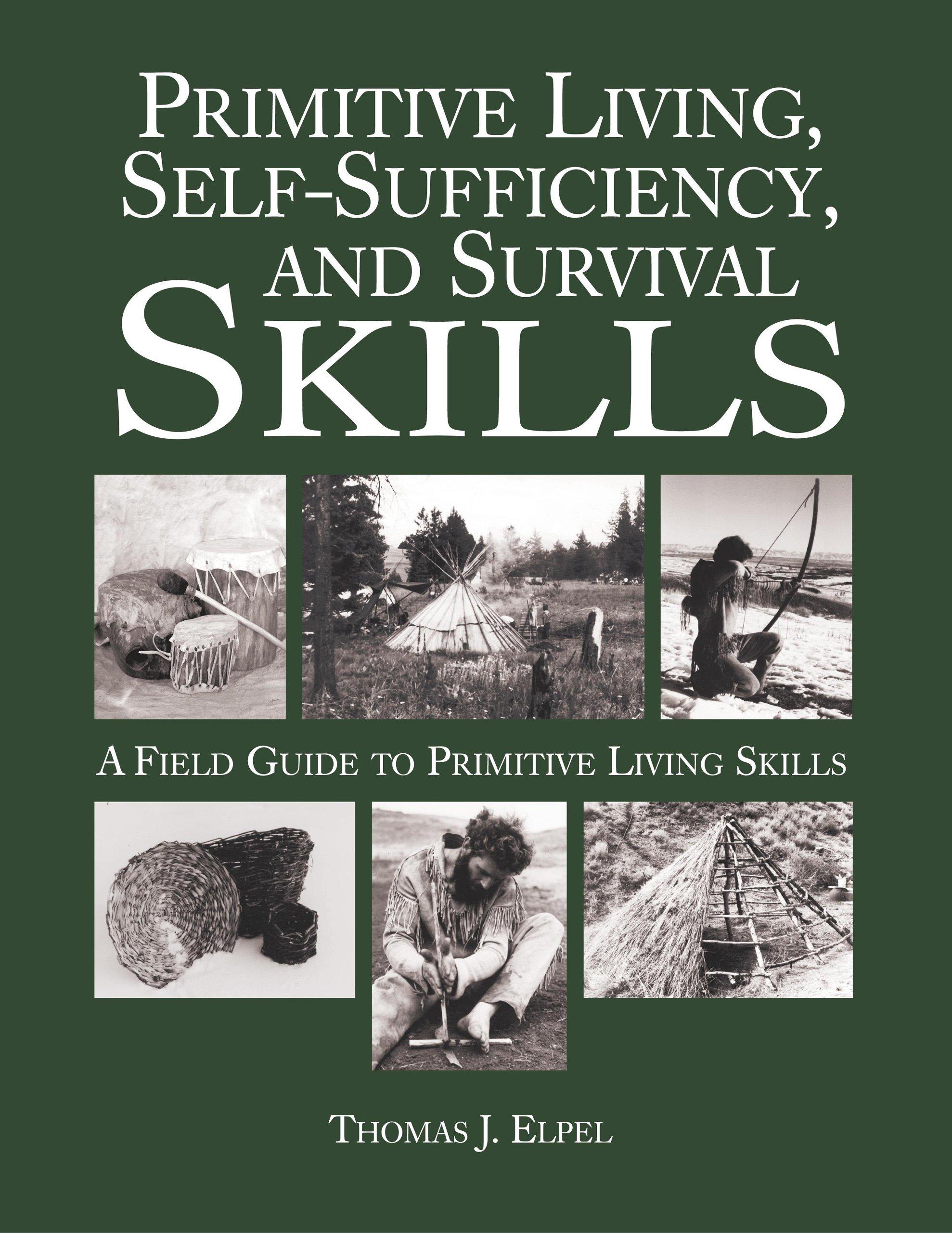 Primitive Living, Self Sufficiency, And Survival Skills: Thomas J. Elpel:  9781592282081: Amazon.com: Books