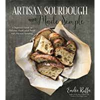 Artisan Sourdough Made Simple: A Beginner's Guide to Delicious Handcrafted Bread...