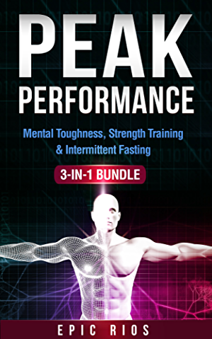 PEAK PERFORMANCE: (3 Book Bundle) Mental Toughness + Strength Training + Intermittent Fasting