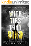 With Ties That Bind: A Broken Bonds Novel 1