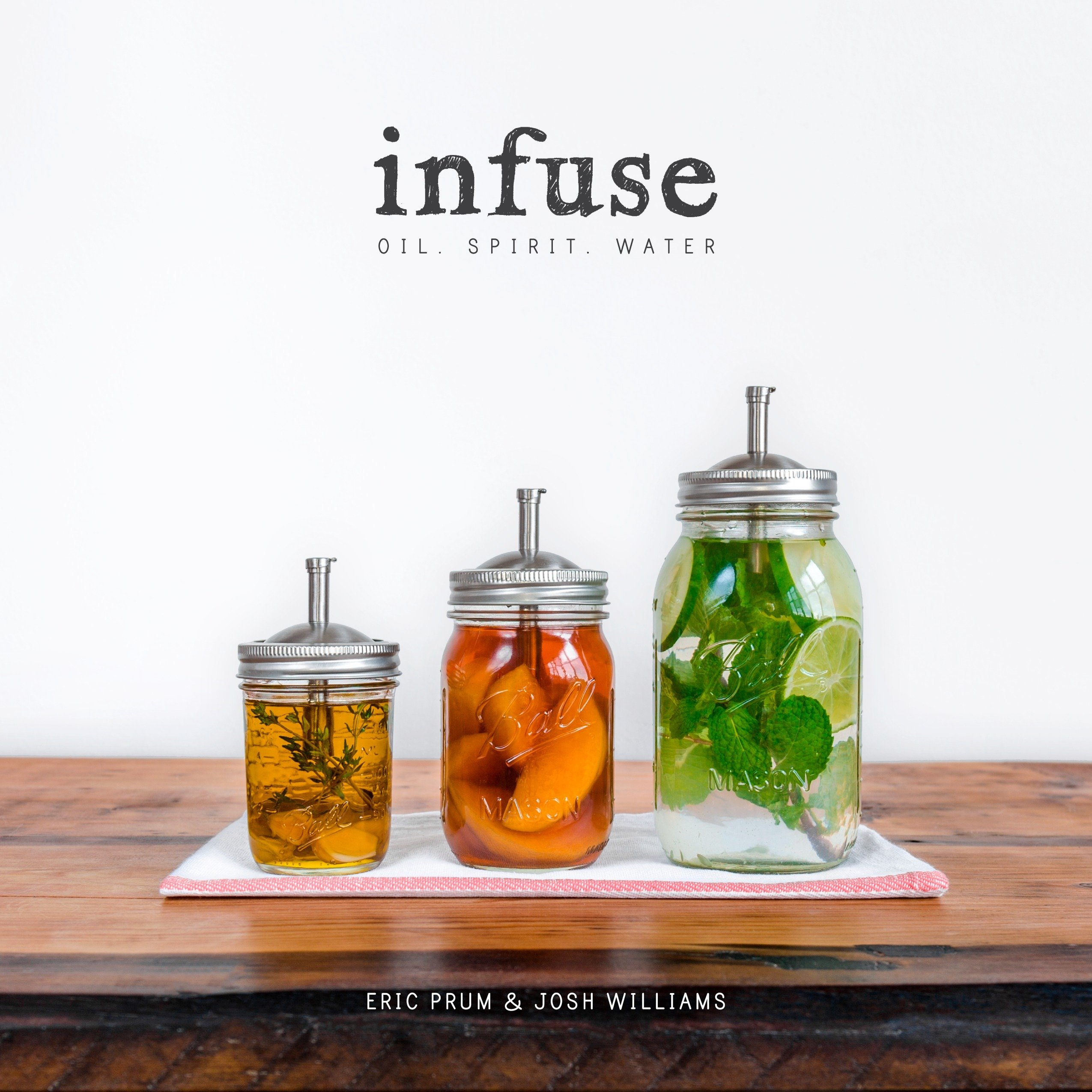 Infuse: Oil, Spirit, Water: A Recipe Book