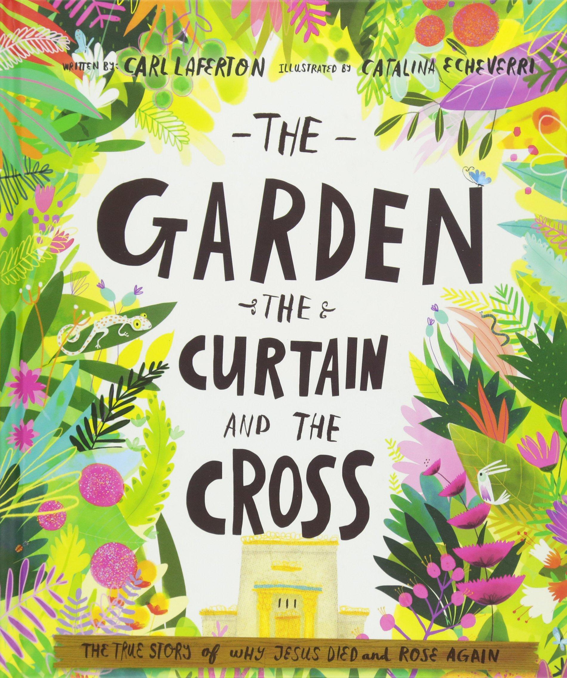 The Garden Curtain And Cross Carl Laferton Catalina Echeverri 9781784980122 Amazon Books