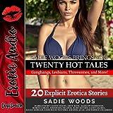 Sadie Woods Brings You 20 Hot Tales: Gangbangs, Lesbians, Threesomes, and More!: Twenty Explicit Erotica Stories