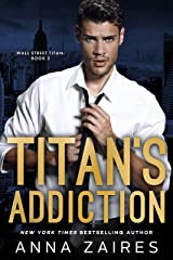 Titan's Addiction (Wall Street Titan Book 2) Kindle Edition