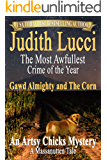 The Most Awfullest Crime of the Year: Gawd Almighty and the Corn: A Massanutten Tale (Artsy Chicks Mysteries Book 2)