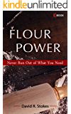 FLOUR POWER: Never Run Out of What You Need