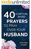"40 Scripture-based Prayers to Pray Over your Husband: The ""Just Prayers"" Version of A Wife's 40-day Fasting & Prayer Journal"