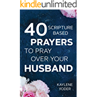 """40 Scripture-based Prayers to Pray Over your Husband: The """"Just Prayers"""" Version of A Wife's 40-day Fasting & Prayer…"""
