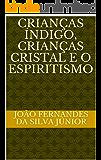 CRIANÇAS ÍNDIGO, CRIANÇAS CRISTAL E O ESPIRITISMO
