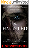 The Haunted: True Stories for the Ghost Lover's Soul (A Haunted History Series Book 1)