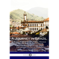 A Journey in Brazil: A Travel Diary of Rio de Janeiro, Manaus, the Amazon River and Rainforests, Featuring Brazilian…
