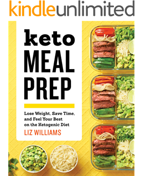 Keto Meal Prep Lose Weight Save Time And Feel Your Best On The Ketogenic Diet Kindle Edition By Williams Liz Health Fitness Dieting Kindle Ebooks Amazon Com