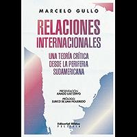 Relaciones internacionales: Una teoría crítica desde la periferia sudamericana (Spanish Edition)