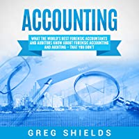 Accounting: What the World's Best Forensic Accountants and Auditors Know About Forensic Accounting and Auditing - That You Don't