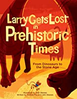 Larry Gets Lost In Prehistoric Times: From
