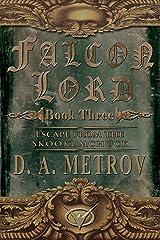 "FALCON LORD -- BOOK THREE ""ESCAPE FROM THE SKOOKUMCHUCK"": A Steampunk Fantasy Adventure Novel (FALCON LORD TRILOGY 3) Kindle Edition"