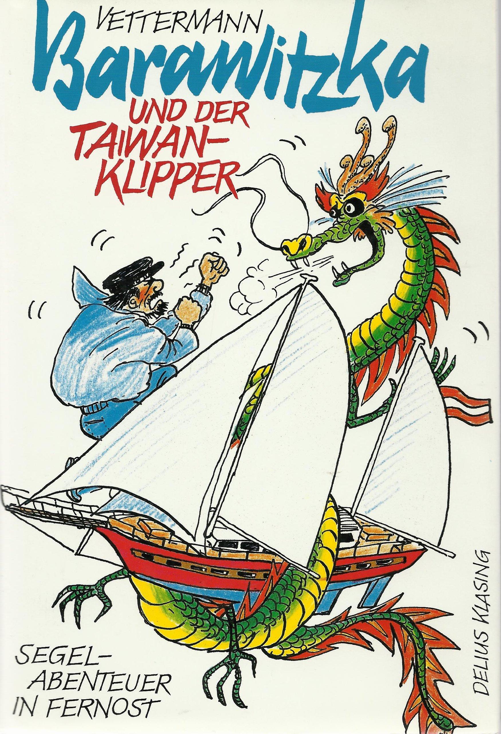 Barawitzka und der Taiwan- Klipper. Segelabenteuer in Fernost