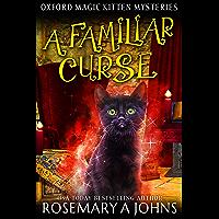 A Familiar Curse: A Paranormal Cozy Mystery (Oxford Magic Kitten Mysteries Book 2)