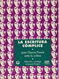 La escritura complice / Writing Accomplice: Juan Garcia Ponce Ante La Critica