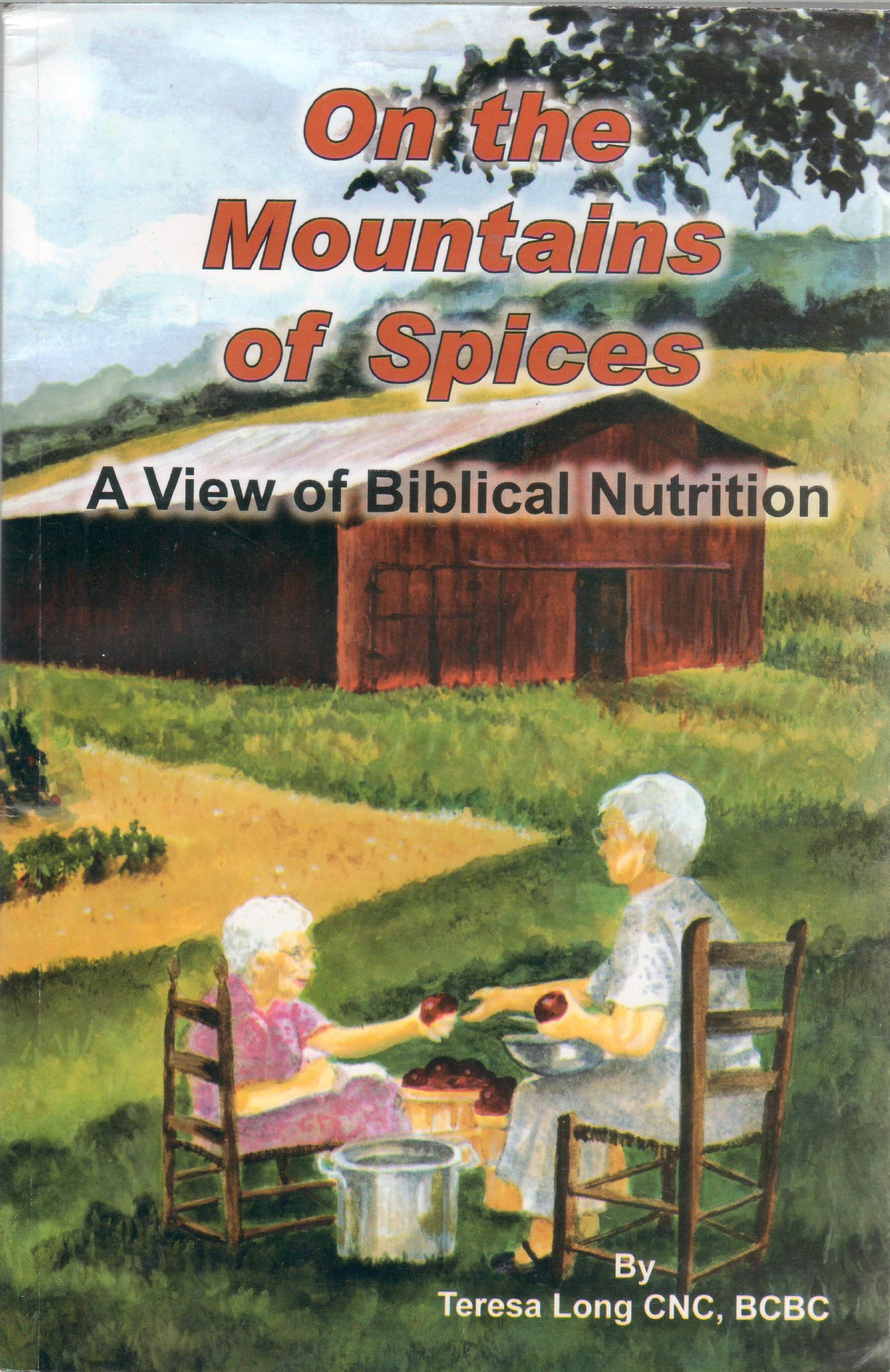 On the Mountains of Spices A View of Biblical Nutrition: CNC, BCBC Teresa  Long: 9780981668321: Amazon.com: Books