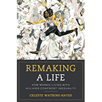 Remaking a Life: How Women Living with HIV/AIDS Confront Inequality