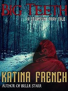 Big Teeth: A Steampunk Fairy Tale (The Clockwork Republic Series Book 2)