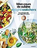 Mon cours de cuisine Weight Watchers: Le manuel indispensable pour réapprendre à cuisiner
