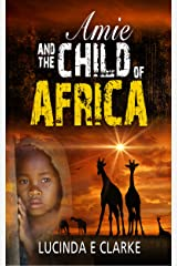 Amie and the Child of Africa Kindle Edition