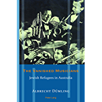 The Vanished Musicians: Jewish Refugees in Australia (Exile Studies Book 14)