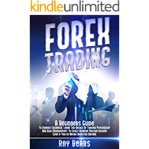 FOREX TRADING: A Beginners Guide To Foreign Exchange. Learn The Basics Of Trading Psychology And Risk Management To…