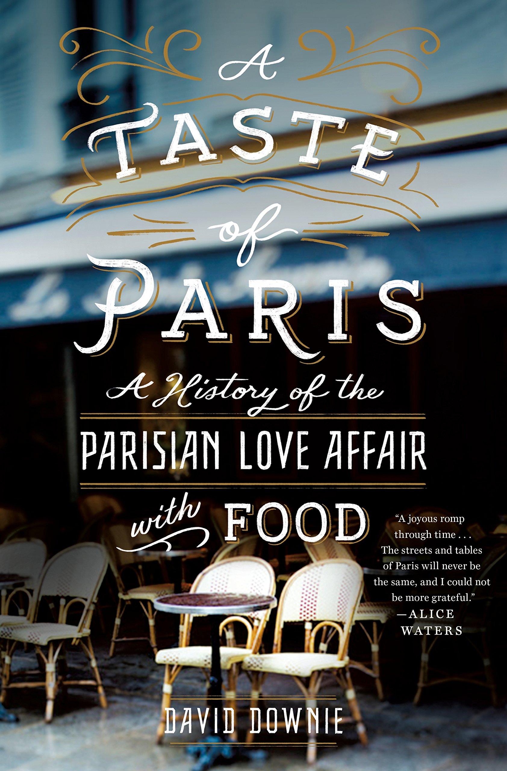 A Taste of Paris A History of the Parisian Love Affair with Food