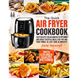 The Quick Air Fryer Cookbook: Easy Recipes For Beginners To Fry, Bake And Roast Tasteful Meals For You And Your Family In Les