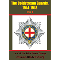 The Coldstream Guards, 1914-1918 Vol. I [Illustrated Edition]