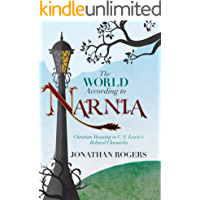 The World According to Narnia: Christian Meaning in C.S. Lewis's Beloved Chronicles