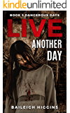 Live Another Day (Dangerous Days - Zombie Apocalypse Book 3)