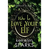 How to Love Your Elf (Embraced by Magic)