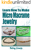 Learn How To Make Micro Macrame Jewelry - Volume 1