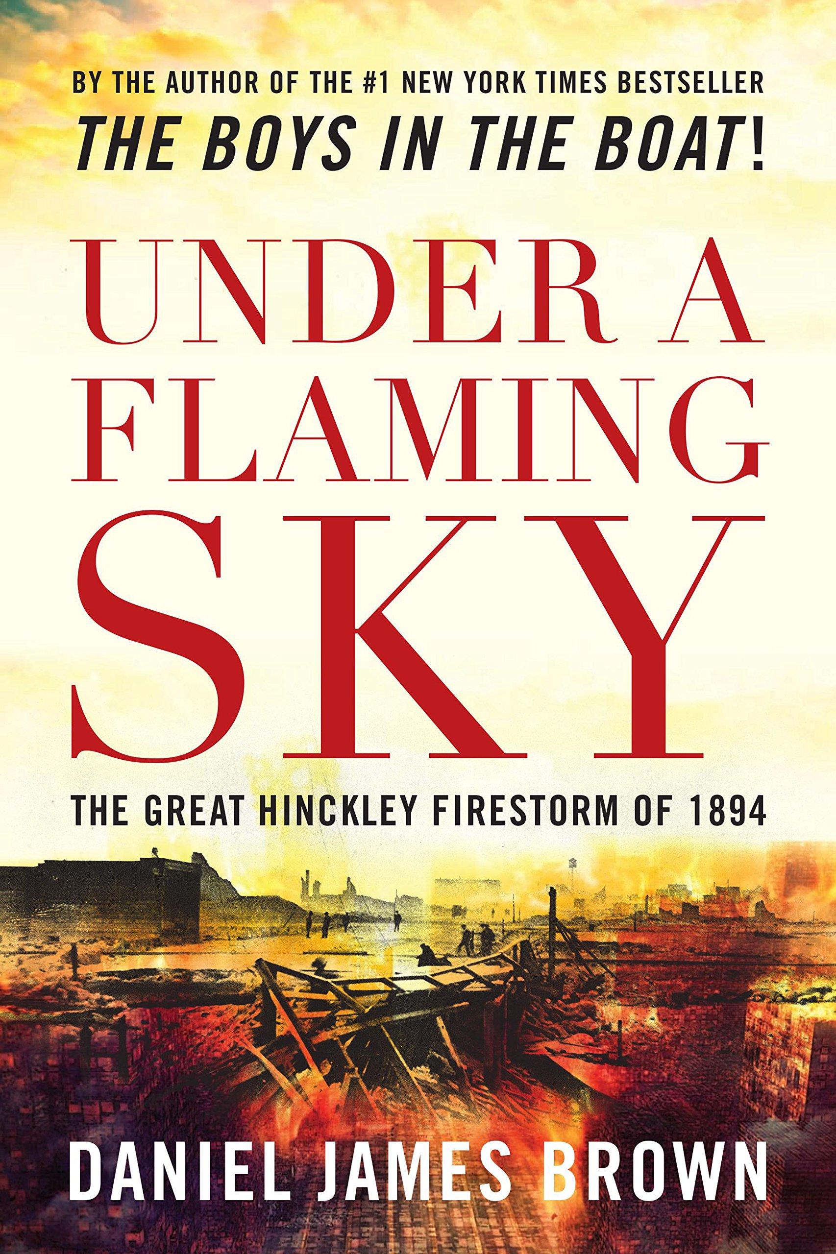 Under A Flaming Sky: The Great Hinckley Firestorm Of 1894: Daniel James  Brown: 9781592288632: Amazon: Books