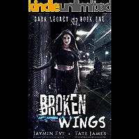 Broken Wings: A Dark High School Romance (Dark Legacy Book 1) (English Edition)
