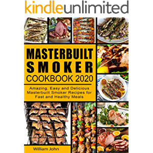Masterbuilt Smoker Cookbook 2020: Amazing, Easy and Delicious Masterbuilt Smoker Recipes for Fast and Healthy Meals