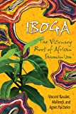 Iboga: The Visionary Root of African Shamanism